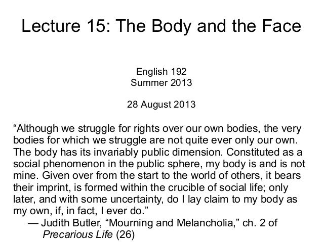"""Lecture 15: The Body and the Face English 192 Summer 2013 28 August 2013 """"Although we struggle for rights over our own bod..."""