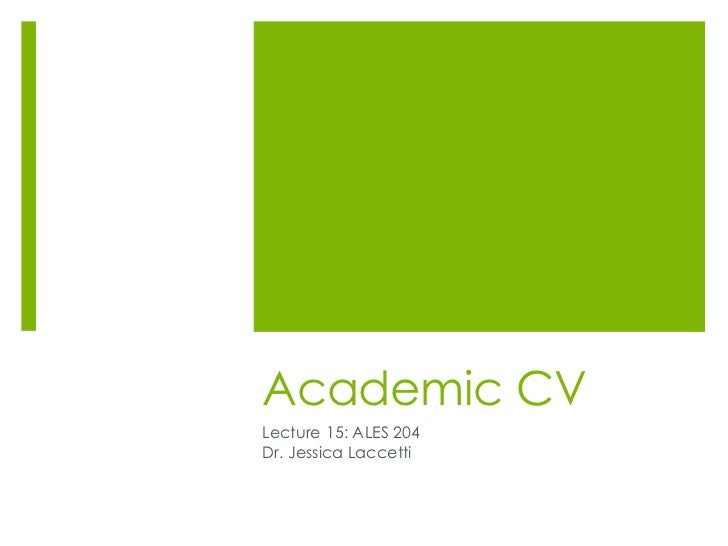 Academic CVLecture 15: ALES 204Dr. Jessica Laccetti