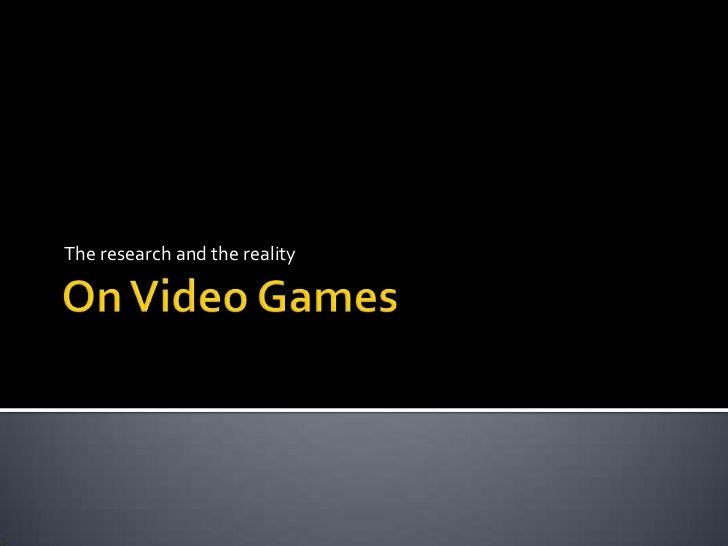 On Video Games<br />The research and the reality<br />