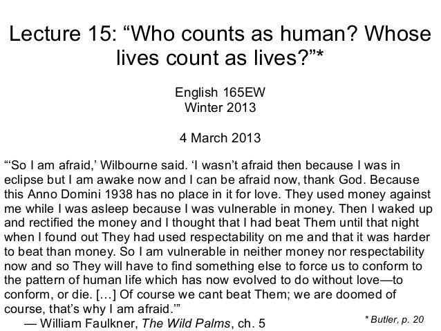 """Lecture 15: """"Who counts as human? Whose lives count as lives?""""* English 165EW Winter 2013 4 March 2013 """"'So I am afraid,' ..."""