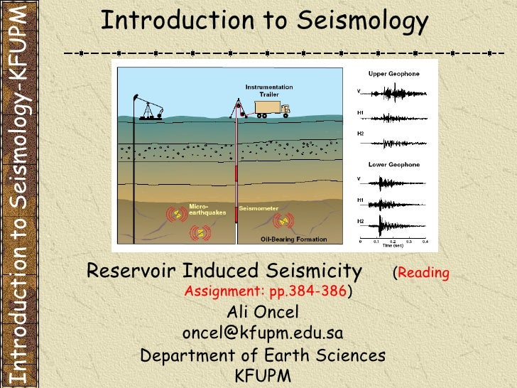Department of Earth Sciences KFUPM Introduction to Seismology Reservoir Induced Seismicity  ( Reading Assignment: pp.384-3...