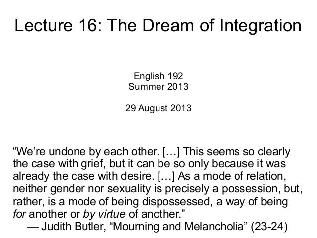 "Lecture 16: The Dream of Integration English 192 Summer 2013 29 August 2013 ""We're undone by each other. […] This seems so..."