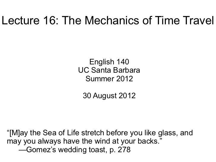 Lecture 16: The Mechanics of Time Travel                       English 140                     UC Santa Barbara           ...