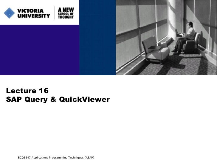 Lecture 16 SAP Query & QuickViewer BCO5647 Applications Programming Techniques (ABAP)