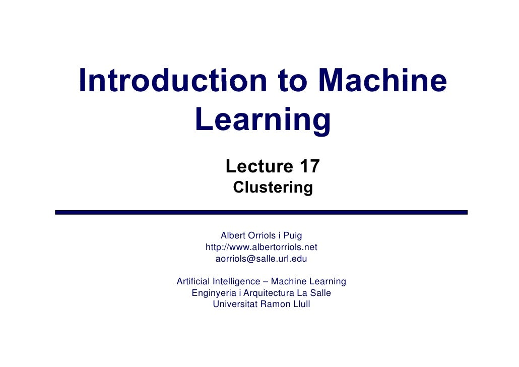 Introduction to Machine        Learning                   Lecture 17                    Clustering                   Alber...