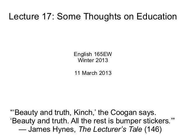 """Lecture 17: Some Thoughts on Education English 165EW Winter 2013 11 March 2013 """"'Beauty and truth, Kinch,' the Coogan says..."""