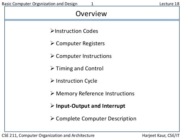 Basic Computer Orgsnization and Design 1 Lecture 18 CSE 211, Computer Organization and Architecture Harjeet Kaur, CSE/IT O...