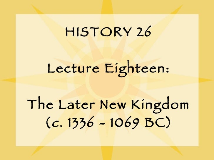 HISTORY 26 Lecture Eighteen: The Later New Kingdom ( c . 1336 - 1069 BC)