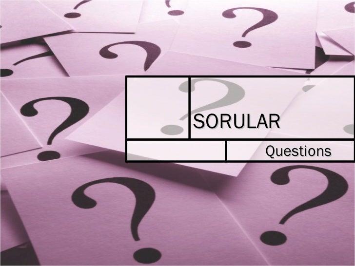 SORULAR   Questions