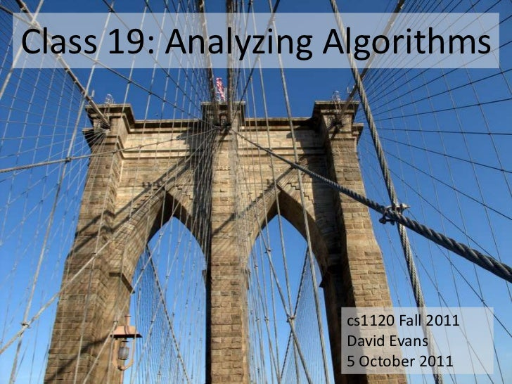 Class 19: Analyzing Algorithms                    cs1120 Fall 2011                    David Evans                    5 Oct...