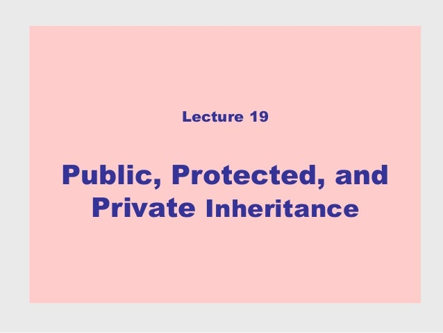 Lecture 19Public, Protected, and  Private Inheritance