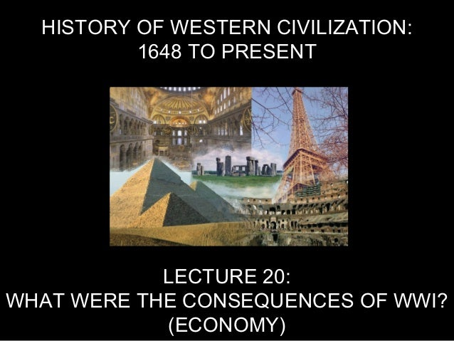 HISTORY OF WESTERN CIVILIZATION: 1648 TO PRESENT LECTURE 20: WHAT WERE THE CONSEQUENCES OF WWI? (ECONOMY)