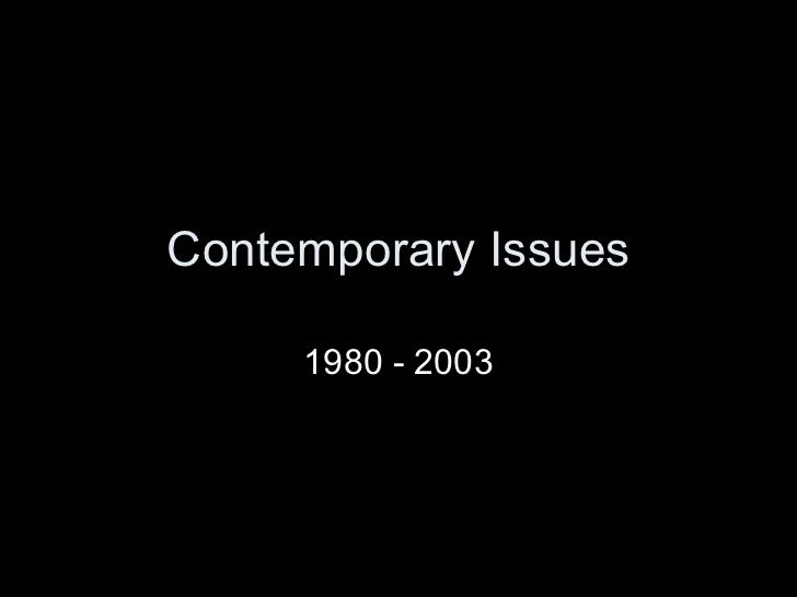 Contemporary Issues 1980 - 2003