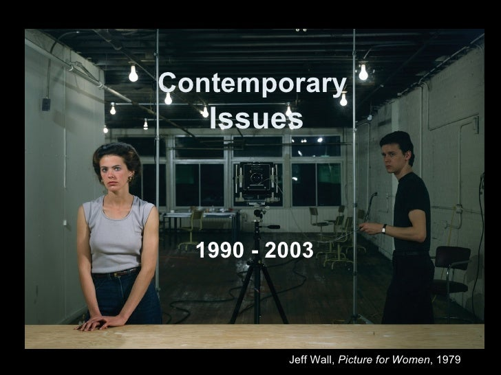 Contemporary   Issues  1990 - 2003          Jeff Wall, Picture for Women, 1979