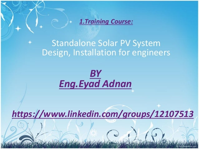 1.Training Course: Standalone Solar PV System Design, Installation for engineers BY Eng.Eyad Adnan https://www.linkedin.co...
