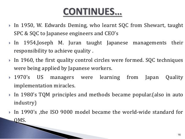  In 1950, W. Edwards Deming, who learnt SQC from Shewart, taught SPC & SQC to Japanese engineers and CEO's  In 1954,Jose...
