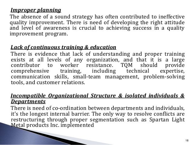 Improper planning The absence of a sound strategy has often contributed to ineffective quality improvement. There is need ...