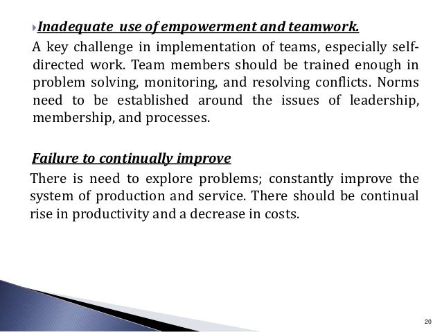 Inadequate use of empowerment and teamwork. A key challenge in implementation of teams, especially self- directed work. T...