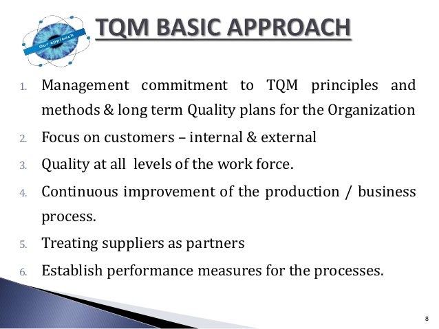 1. Management commitment to TQM principles and methods & long term Quality plans for the Organization 2. Focus on customer...