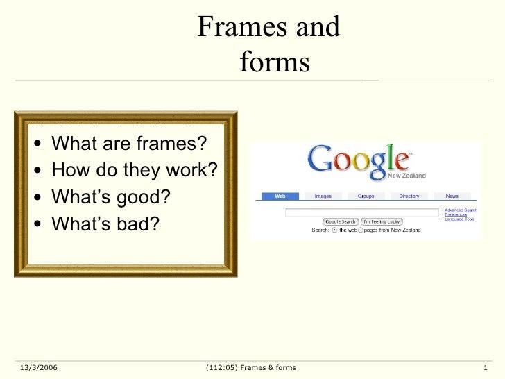 <ul><li>What are frames? </li></ul><ul><li>How do they work? </li></ul><ul><li>What's good? </li></ul><ul><li>What's bad? ...