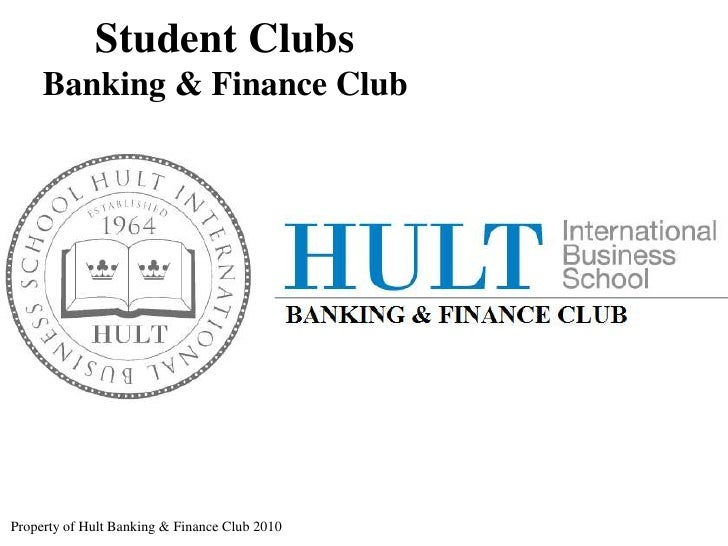 Student Clubs<br />Banking & Finance Club<br />Property of Hult Banking & Finance Club 2010<br />