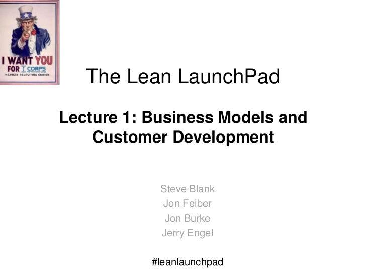 The Lean LaunchPadLecture 1: Business Models and    Customer Development            Steve Blank            Jon Feiber     ...