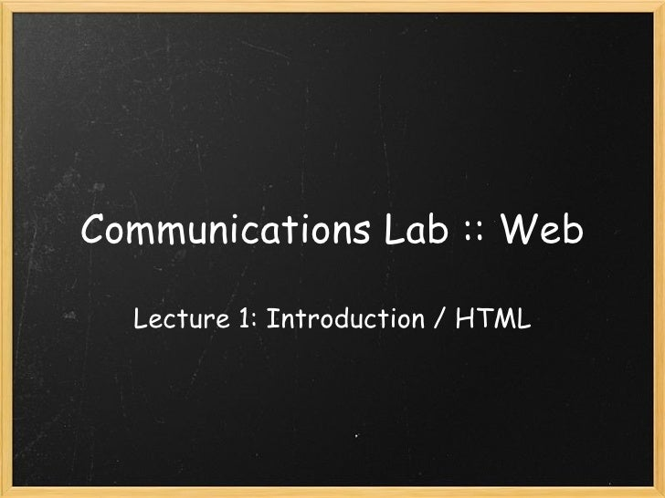 Communications Lab :: Web Lecture 1: Introduction / HTML