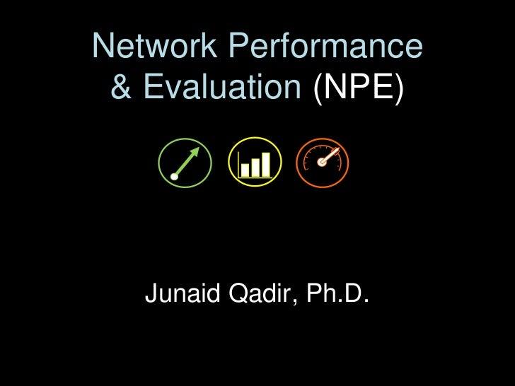 Network Performance & Evaluation (NPE)   Junaid Qadir, Ph.D.