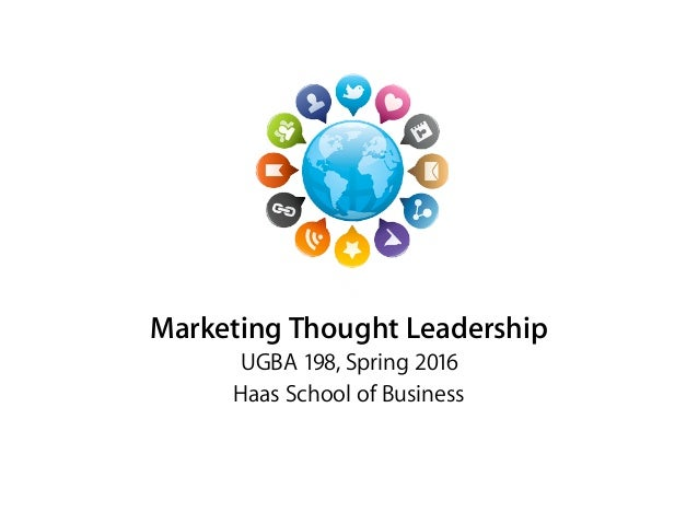 Marketing Thought Leadership UGBA 198, Spring 2016 Haas School of Business