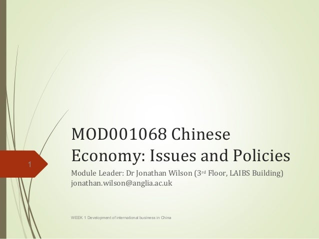 MOD001068 Chinese  Economy: Issues and Policies  Module Leader: Dr Jonathan Wilson (3rd Floor, LAIBS Building)  jonathan.w...