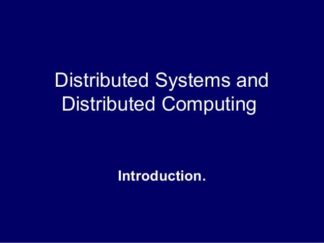 Distributed Systems and Distributed Computing  Introduction.