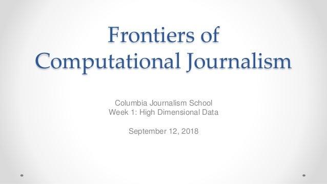 Frontiers of Computational Journalism Columbia Journalism School Week 1: High Dimensional Data September 12, 2018