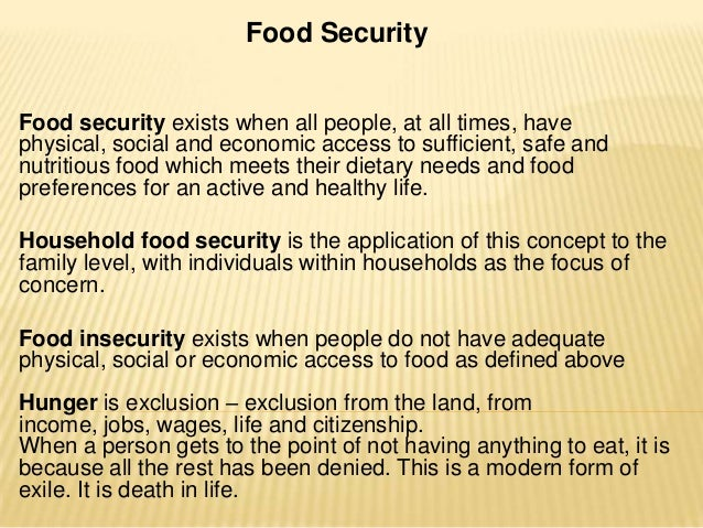 Food Security Food security exists when all people, at all times, have physical, social and economic access to sufficient,...