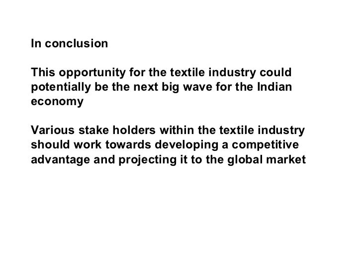 conclusion in textile industry The main conclusion of the study is that the cotton and cotton textile industry  presents a great  and finishing are widespread and textile manufacturing is.