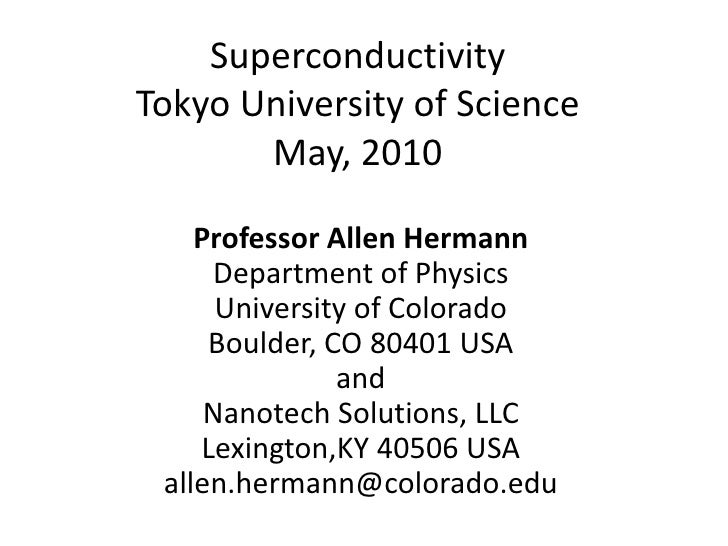 Superconductivity Tokyo University of Science        May, 2010      Professor Allen Hermann      Department of Physics    ...