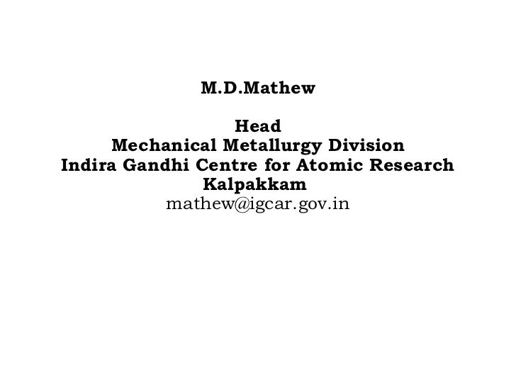 M.D.Mathew                  Head     Mechanical Metallurgy DivisionIndira Gandhi Centre for Atomic Research               ...