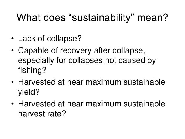 Issues in fisheries sustainability for What does sustainable fish mean
