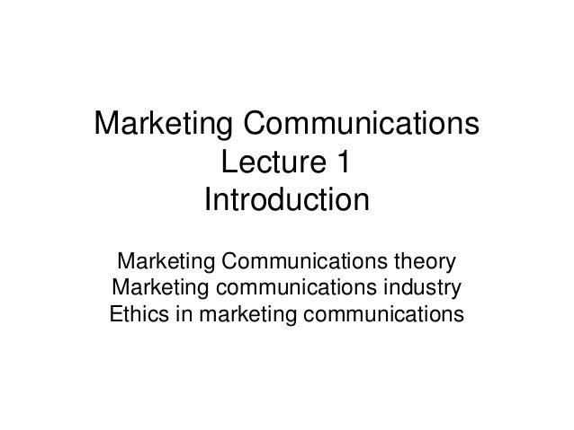 Marketing Communications Lecture 1 Introduction Marketing Communications theory Marketing communications industry Ethics i...