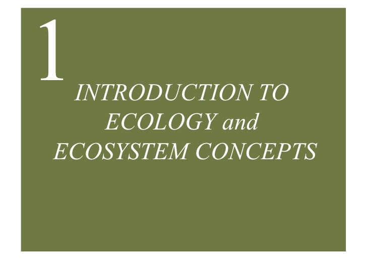 1INTRODUCTION TO    ECOLOGY and ECOSYSTEM CONCEPTS