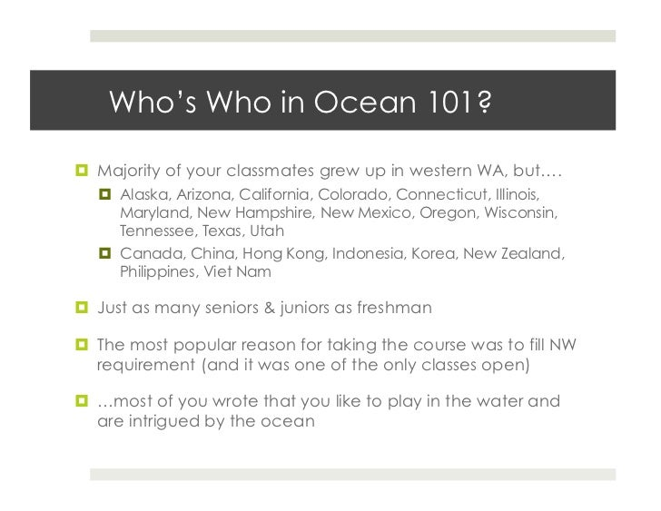 Who's Who in Ocean 101?  Majority of your classmates grew up in western WA, but….    Alaska, Arizona, California, Colora...