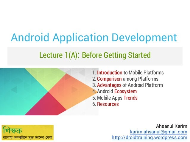 Android Application Development Lecture 1(A): Before Getting Started 1. Introduction to Mobile Platforms 2. Comparison amo...