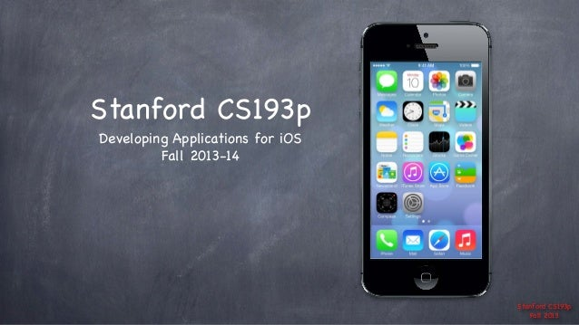Stanford CS193p Developing Applications for iOS Fall 2013-14  Stanford CS193p Fall 2013
