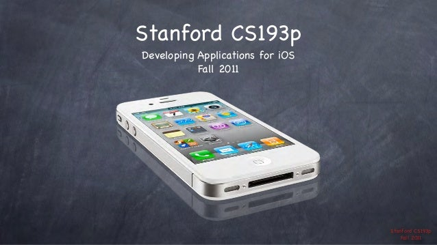 Stanford CS193p Developing Applications for iOS Fall 2011  Stanford CS193p Fall 2011
