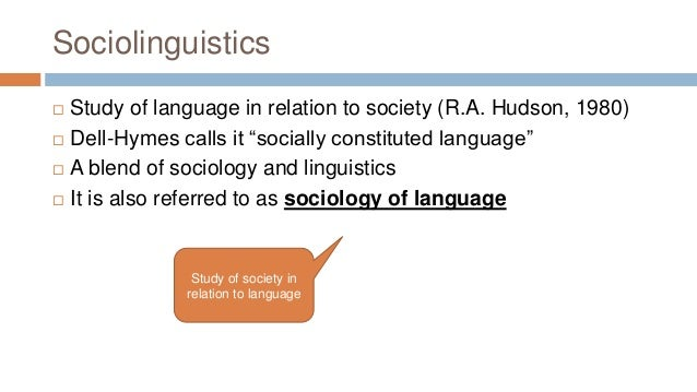 the scope of sociolinguistics What is the scope of linguistics  they are concerned with language variation  according to social setting (socio-linguistics), geographical regions (dialectology) .