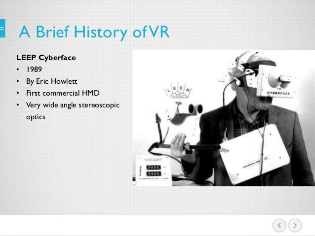a history of the creation of virtual reality This course will introduce you to virtual reality (vr) the course will teach you everything from the basics of vr- the hardware and the history of vr- to different applications of vr, the psychology of virtual reality, and the challenges of the medium the course is designed for people who are new.