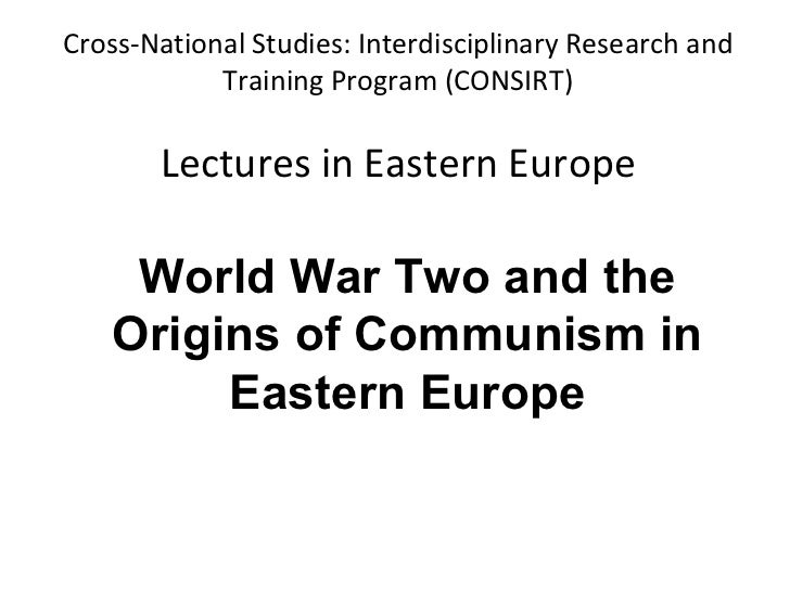 Cross-National Studies: Interdisciplinary Research and Training Program (CONSIRT) Lectures in Eastern Europe World War Two...