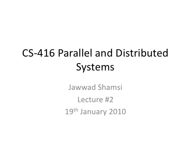 CS-416 Parallel and Distributed Systems<br />JawwadShamsi<br />Lecture #2 <br />19th January 2010<br />