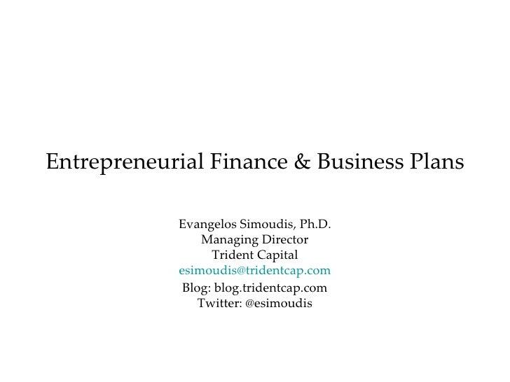 Entrepreneurial Finance & Business Plans Evangelos Simoudis, Ph.D. Managing Director Trident Capital [email_address] Blog:...