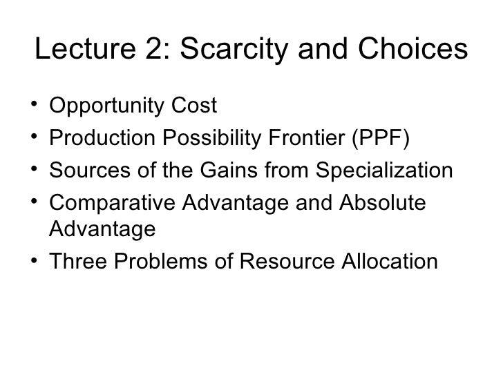 Lecture 2: Scarcity and Choices <ul><li>Opportunity Cost </li></ul><ul><li>Production Possibility Frontier (PPF) </li></ul...