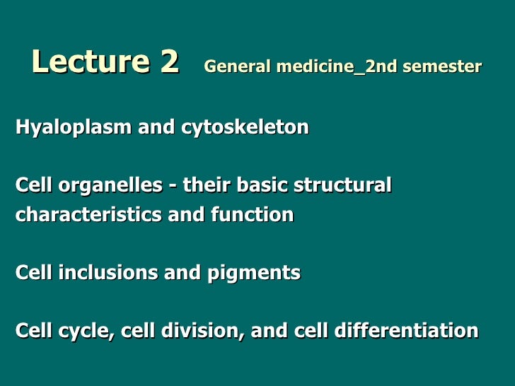 Lecture 2   General medicine_2nd semester <ul><li>Hyaloplasm and c ytoskeleton </li></ul><ul><li>Cell organelles - their b...